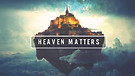 Heaven Matters Because We Live Happily Ever After