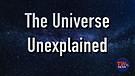The Universe Unexplained