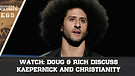 WATCH: Doug & Rich Discuss Kaepernick and Christianity