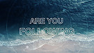 Are You Following?